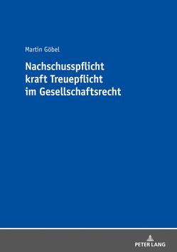 Nachschusspflicht kraft Treuepflicht im Gesellschaftsrecht von Göbel,  Martin
