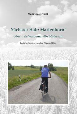 Nächster Halt: Marienborn! oder … als Waldemar die Börde sah von Grawenhoff,  Maik