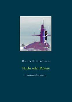 Nacht oder Rakete von Kretzschmar,  Rainer