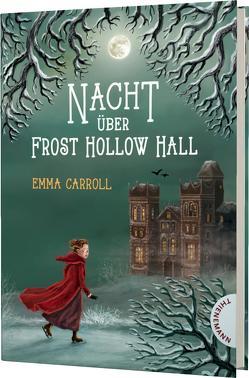 Nacht über Frost Hollow Hall von Carroll,  Emma, Körting,  Verena