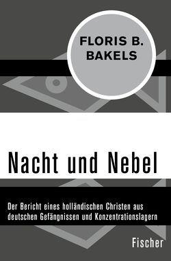 Nacht und Nebel von Bakels,  Floris B., Koranyi,  Suzanne