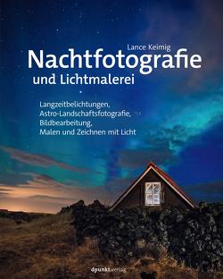 Nachtfotografie und Lichtmalerei von Haxsen,  Volker, Keimig,  Lance