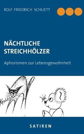Nächtliche Streichhölzer von Schuett,  Rolf Friedrich