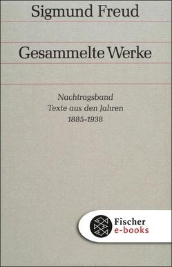 Nachtragsband: Texte aus den Jahren 1885 bis 1938 von Freud,  Sigmund, Grubrich-Simitis,  Ilse, Richards,  Angela