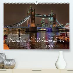 Nachts ist die Welt nicht dunkel (Premium, hochwertiger DIN A2 Wandkalender 2021, Kunstdruck in Hochglanz) von Wittich,  Reinhold