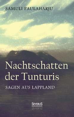Nachtschatten der Tunturis: Sagen aus Lappland (Finnland) von Paulaharju,  Samuli