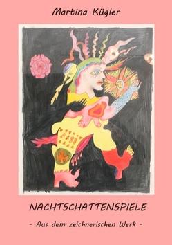NACHTSCHATTENSPIELE von Kügler,  Martina