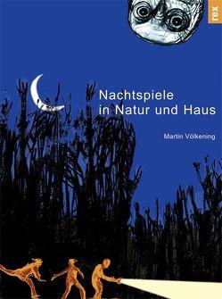 Nachtspiele in Natur und Haus von Fischer,  Christoph, Völkening,  Martin