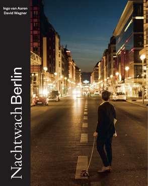 Nachtwach Berlin von van Aaren,  Ingo, Wagner,  David