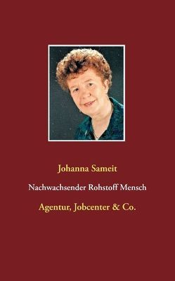 Nachwachsender Rohstoff Mensch von Sameit,  Johanna