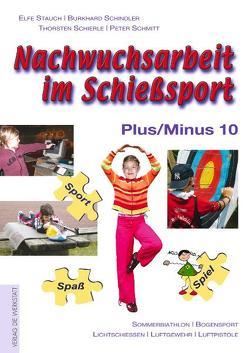 Nachwuchsarbeit im Schießsport. Plus/Minus 10 von Schierle,  Thorsten, Schindler,  Burkhard, Schmitt,  Peter, Stauch,  Elfe