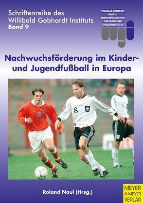 Nachwuchsförderung im Kinder- und Jugendfußball in Europa von Naul,  Roland
