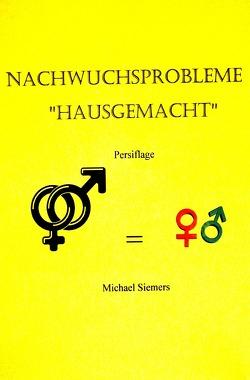 Nachwuchsprobleme Hausgemacht von Siemers,  Michael