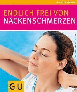 Nackenschmerzen, Endlich frei von von Fischer,  Ellen
