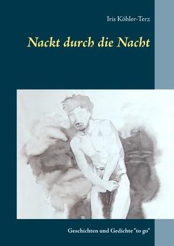 Nackt durch die Nacht von Köhler-Terz,  Iris
