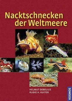 Nacktschnecken der Weltmeere von Debelius,  Helmut, Kuiter,  Rudie H.