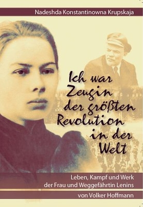Nadeshda Konstantinowna Krupskaja – Ich war Zeugin der größten Revolution in der Welt von Hoffmann,  Volker