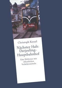 Nächster Halt: Darjeeling-Hauptbahnhof von Kessel,  Christoph