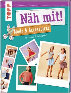 Näh mit! Mode & Accessoires von Andresen,  Ina, Kroth,  Stefanie