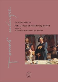 Nähe Gottes und Veränderung der Welt von Goertz,  Hans Jürgen, Thomas-Müntzer-Gesellschaft e. V.