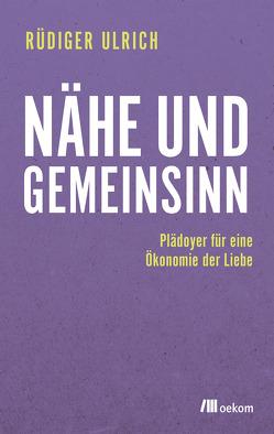 Nähe und Gemeinsinn von Ulrich,  Rüdiger
