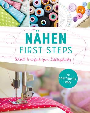 Nähen – First Steps. Schnell und einfach zum Lieblingshobby