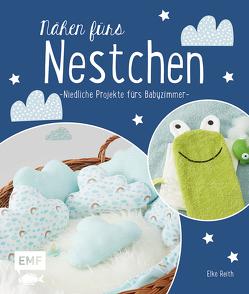 Nähen fürs Nestchen – Niedliche Projekte fürs Babyzimmer von Reith,  Elke