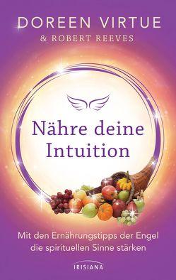 Nähre deine Intuition von Hansen,  Angelika, Reeves,  Robert, Virtue,  Doreen