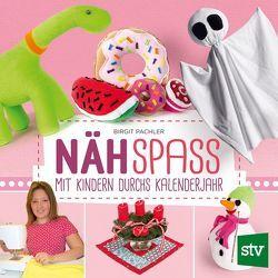 Nähspaß mit Kindern durchs Kalenderjahr von Pachler,  Birgit