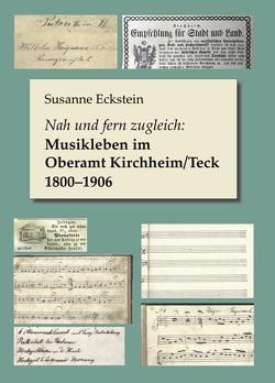 Nah und fern zugleich: Musikleben im Oberamt Kirchheim/Teck 1800–1906 von Eckstein,  Susanne
