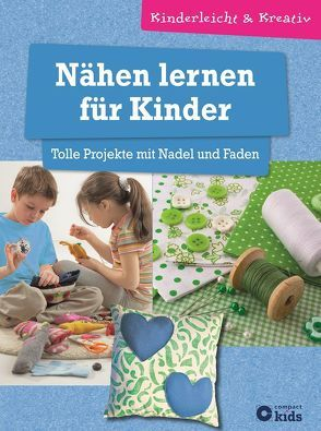Nähen lernen für Kinder – Tolle Projekte mit Nadel und Faden von Otte,  Astrid, Schwalm,  Elke