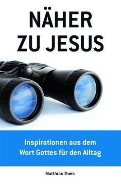 Näher zu Jesus von Theis,  Matthias