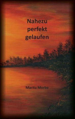 Nahezu perfekt gelaufen von Morbe,  Marita