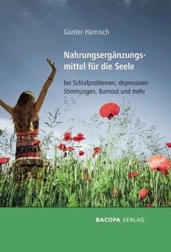 Nahrungsergänzungsmittel für die Seele bei Schlafproblemen, Depressionen, Burnout und mehr von Harnisch,  Günter