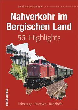 Nahverkehr im Bergischen Land. 55 Highlights von Hoffmann,  Bernd Franco