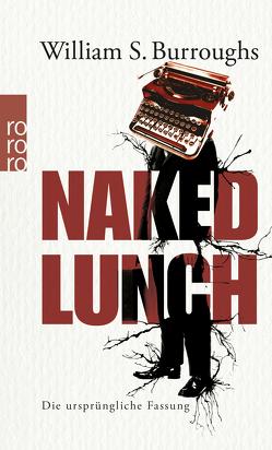 Naked Lunch von Burroughs,  William S., Grauerholz,  James, Kellner,  Michael, Miles,  Barry