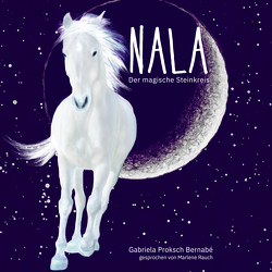 NALA – Der magische Steinkreis von Proksch Bernabé,  Gabriela, Proksch,  Gerhard, Rauch,  Marlene