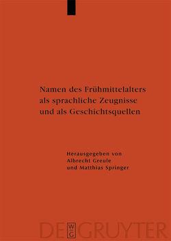 Namen des Frühmittelalters als sprachliche Zeugnisse und als Geschichtsquellen von Greule,  Albrecht, Springer,  Matthias
