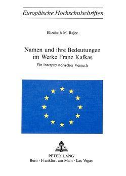 Namen und ihre Bedeutungen im Werke Franz Kafkas von Rajec,  Elisabeth M.