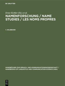 Namenforschung / Name Studies / Les noms propres / Namenforschung / Name Studies / Les noms propres. 1. Halbband von Eichler,  Ernst, Hilty,  Gerold, Löffler,  Heinrich, Steger,  Hugo, Zgusta,  Ladislav