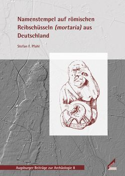 Namenstempel auf römischen Reibschüsseln (mortaria) aus Deutschland von Pfahl,  Stefan F.