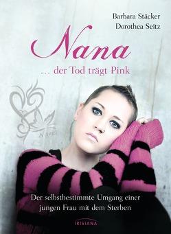 Nana – …der Tod trägt Pink von Seitz,  Dorothea, Stäcker,  Barbara