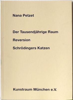Nana Petzet: Der Tausendjährige Raum /Reversion /Schrödingers Katzen von Meyer-Stoll,  Christiane