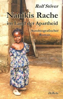 Nanikis Rache im Land der Apartheid – Autobiografischer Roman von Stöver,  Rolf