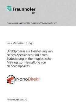 NanoDirekt – Direktprozess zur Herstellung von Nanosuspensionen und deren Zudosierung in thermoplastische Matrices zur Herstellung von Nanocomposites. von Mikonsaari,  Irma