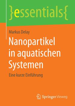 Nanopartikel in aquatischen Systemen von Delay,  Markus