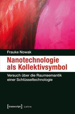Nanotechnologie als Kollektivsymbol von Nowak,  Frauke