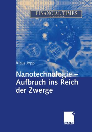 Nanotechnologie – Aufbruch ins Reich der Zwerge von Jopp,  Klaus