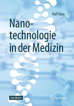 Nanotechnologie in der Medizin von Huss,  Ralf