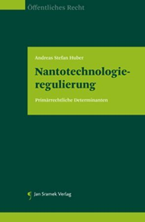 Nanotechnologieregulierung: Primärrechtliche Determinanten von Huber,  Andreas Stefan